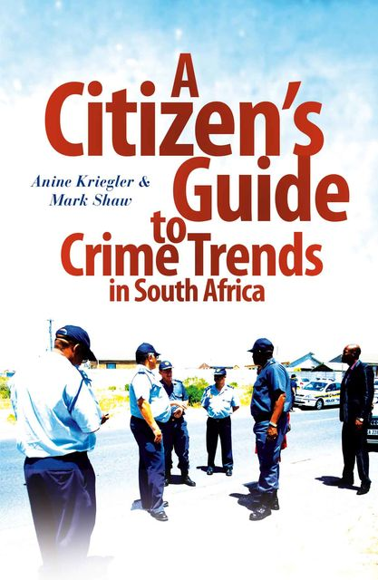A Citizen's Guide to Crime Trends in South Africa, Anine Kreigler