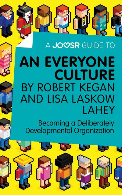 A Joosr Guide to… An Everyone Culture by Robert Kegan and Lisa Laskow Lahey, Joosr
