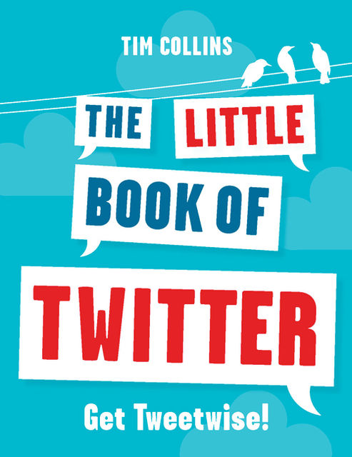 The Little Book of Twitter, Tim Collins
