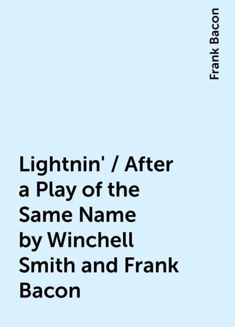 Lightnin' / After a Play of the Same Name by Winchell Smith and Frank Bacon, Frank Bacon