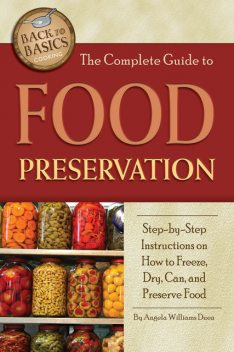 The Complete Guide to Food Preservation, Angela Williams Duea