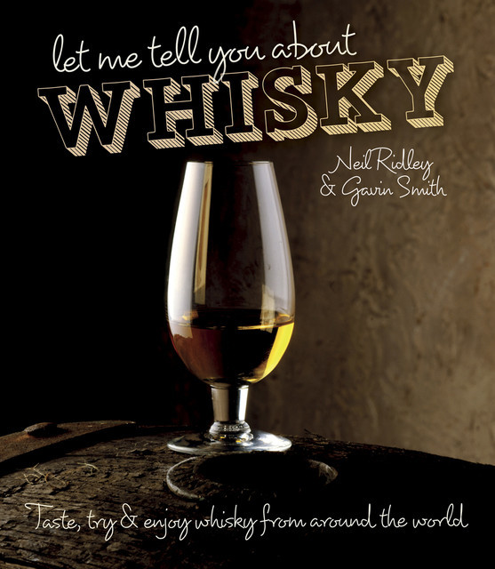 Let Me Tell You About Whisky, Gavin Smith, Neil Ridley