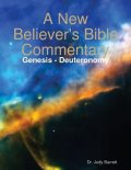 A New Believer's Bible Commentary: Genesis – Deuteronomy, Judy Barrett