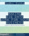 Making Big Data Work for Your Business, Sudhi Sinha