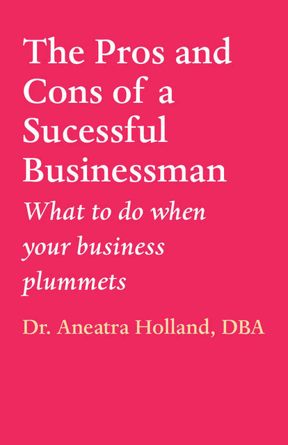 The Pros and Cons of a Successful Businessman, Aneatra Holland
