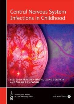 Central Nervous System Infections in Childhood, Charles R Newton, Diane E Griffin, Pratibha Singhi