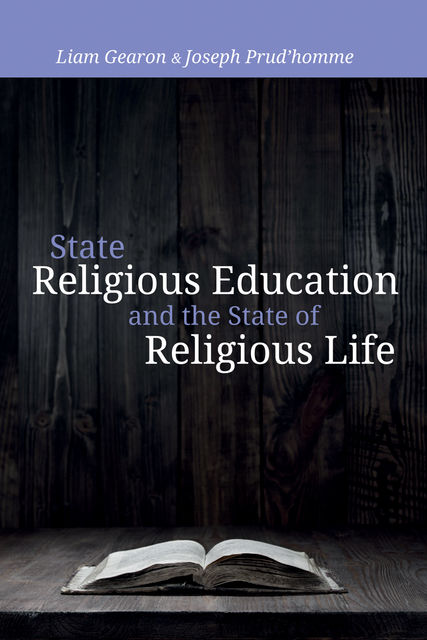 State Religious Education and the State of Religious Life, Joseph Prud'homme, Liam Gearon