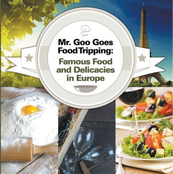 Mr. Goo Goes Food Tripping: Famous Food and Delicacies in Europe, Baby Professor