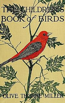 The Children's Book of Birds, Olive Thorne Miller