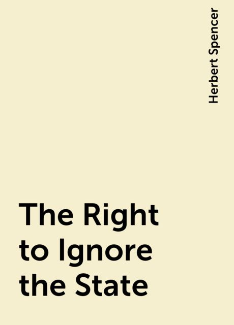 The Right to Ignore the State, Herbert Spencer