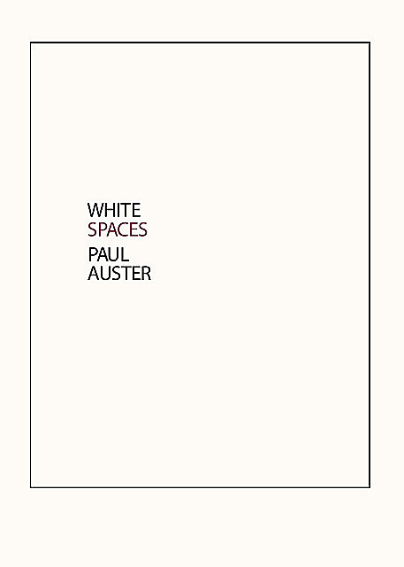 White Spaces: Selected Poems and Early Prose, Paul Auster