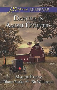 Danger in Amish Country, Diane Burke, Kit Wilkinson, Marta Perry