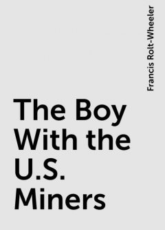 The Boy With the U.S. Miners, Francis Rolt-Wheeler