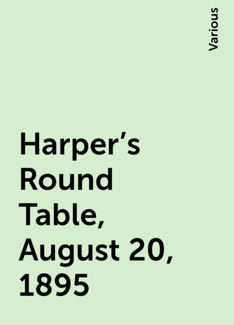 Harper's Round Table, August 20, 1895, Various
