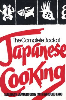 The Complete Book of Japanese Cooking, Elisabeth Lambert Ortiz, Mitsuko Endo