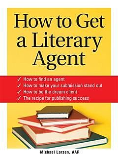 How to Get a Literary Agent, Michael Larsen