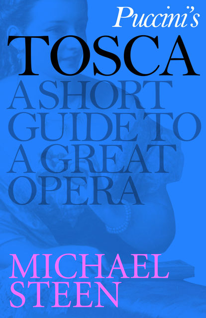 Puccini's Tosca: A Short Guide to a Great Opera, Michael Steen