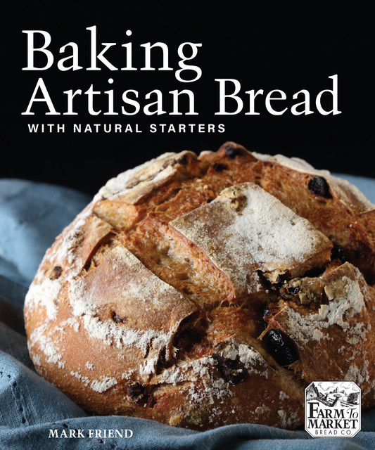 Baking Artisan Bread with Natural Starters, Mark Friend