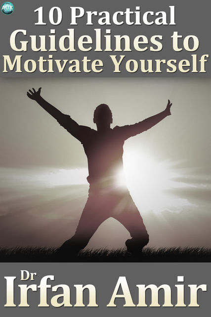 10 Practical Guidelines to Motivate Yourself, Irfan Amir