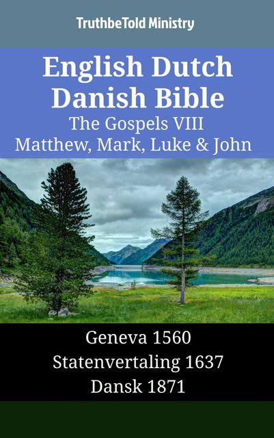 English Dutch Danish Bible – The Gospels VIII – Matthew, Mark, Luke & John, Truthbetold Ministry
