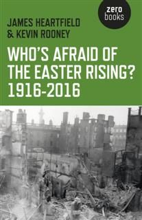 Who's Afraid of the Easter Rising? 1916–2016, James Heartfield