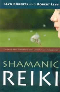 Shamanic Reiki: Expanded Ways Of Working, Llyn Roberts