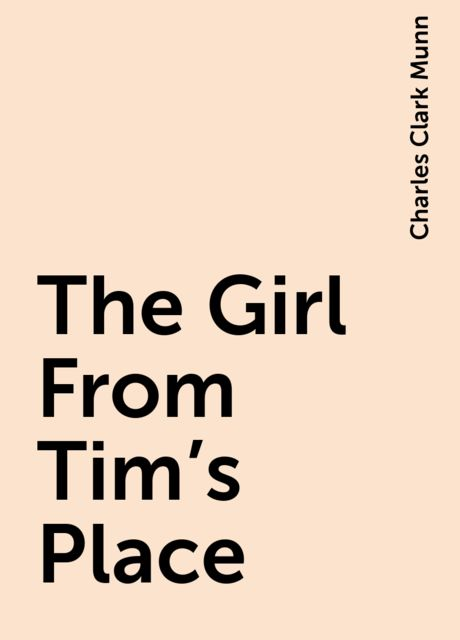 The Girl From Tim's Place, Charles Clark Munn