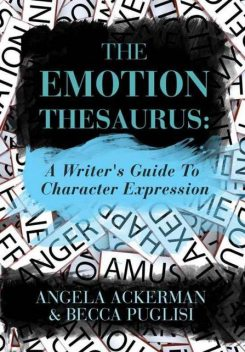 The Emotion Thesaurus: A Writer's Guide to Character Expression, Becca Puglisi
