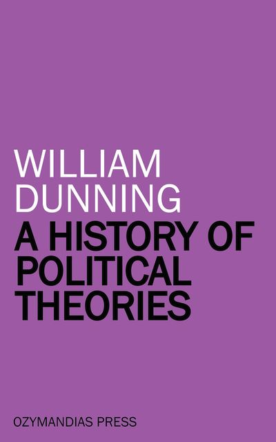 A History of Political Theories, William Dunning