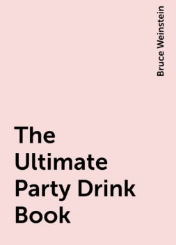The Ultimate Party Drink Book, Bruce Weinstein