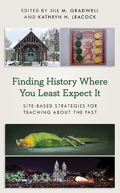Finding History Where You Least Expect It, Jill M. Gradwell, Kathryn H. Leacock