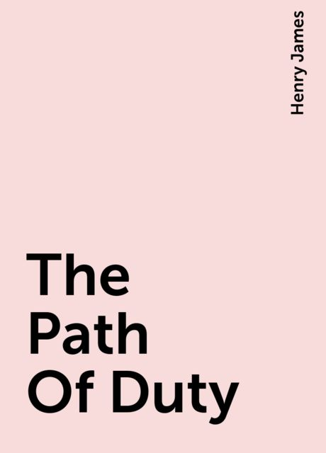 The Path Of Duty, Henry James