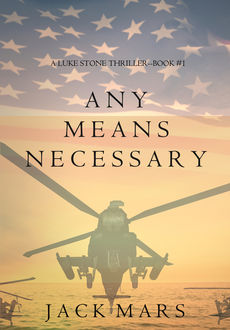 Any Means Necessary (a Luke Stone Thriller—Book #1), Jack Mars