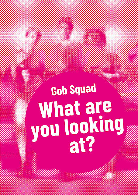 Gob Squad – What are you looking at, Gob Squad