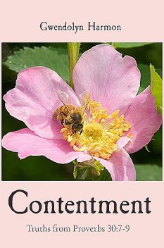 Contentment: Truths from Proverbs 30, Gwendolyn Harmon