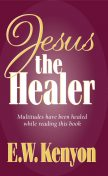 Jesus the Healer, E.W.Kenyon