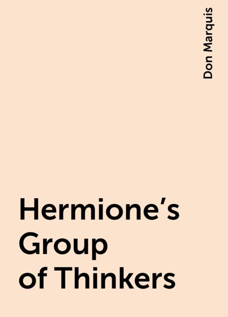 Hermione's Group of Thinkers, Don Marquis