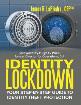 Identity Lockdown: Your Step By Step Guide to Identity Theft Protection, CFP®, James R.LaPiedra