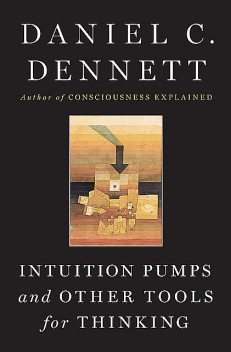 Intuition Pumps And Other Tools for Thinking, Daniel Dennett