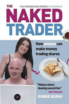 The Naked Trader: How anyone can make money trading shares (4th edition), Robbie Burns