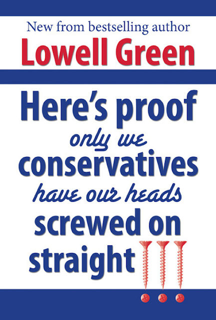 Here's Proof Only We Conservatives Have Our Heads Screwed On Straight, LowellGreen