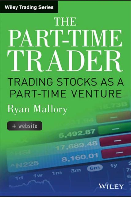 The Part-Time Trader: Trading Stock as a Part-Time Venture, + Website, Ryan Mallory