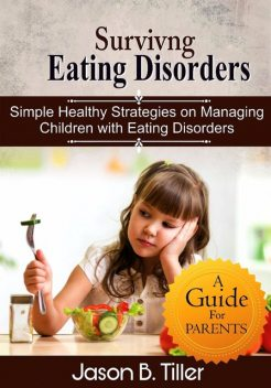Surviving Eating Disorders, Jason B. Tiller