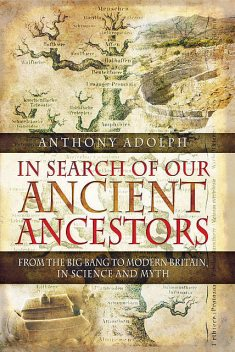 In Search of Our Ancient Ancestors, Anthony Adolph