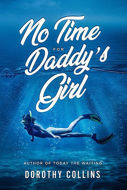 No Time for Daddy's Girl, Dorothy Collins