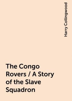 The Congo Rovers / A Story of the Slave Squadron, Harry Collingwood