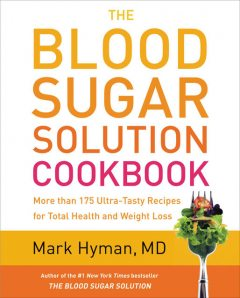 The Blood Sugar Solution Cookbook, Mark Hyman