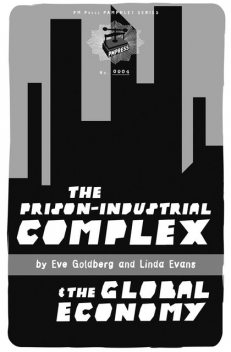 The Prison-Industrial Complex and the Global Economy, Linda Evans, Eve Goldberg