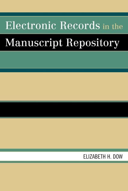 Electronic Records in the Manuscript Repository, Elizabeth H. Dow
