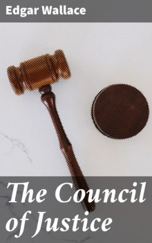 The Council Of Justice, Edgar Wallace
